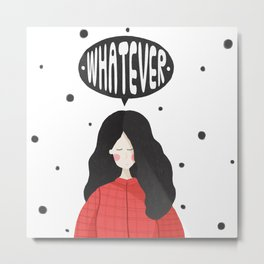 Whatever Metal Print