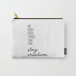 NO RUSH. GOOD THINGS TAKE TIME. STAY CREATIVE. Carry-All Pouch