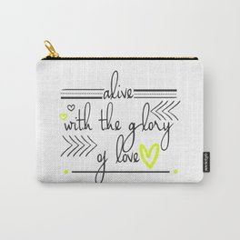 Alive with the Glory of Love Carry-All Pouch