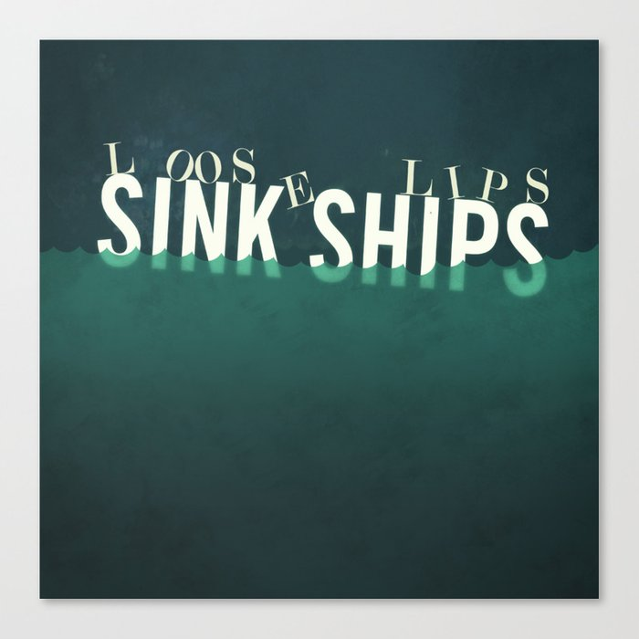 Loose Lips Sink Ships Quote Canvas Print