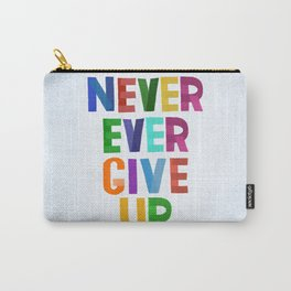 Never Ever Give Up Carry-All Pouch