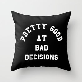 Good At Bad Decisions Funny Quote Throw Pillow