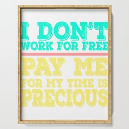 Dollar Money T-shirt Design I don't Work For Free Pay Me For My Time is Precious as well as Money Serving Tray