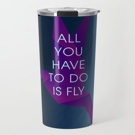 All You Have To Do Is Fly Travel Mug