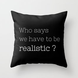 Who says we have to be realistic? - Californication Collection Throw Pillow