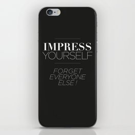 IMPRESS YOURSELF ! FORGET EVERYONE ELSE ! iPhone Skin