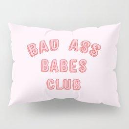 BAD ASS BABES CLUB Pillow Sham