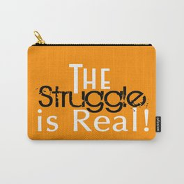 The Struggle is Real Funny Typography Carry-All Pouch