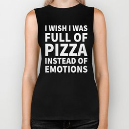 I Wish I Was Full of Pizza Instead of Emotions (Black & White) Biker Tank