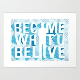 Become What You Believe Art Print
