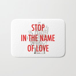 stop in the name of love Bath Mat