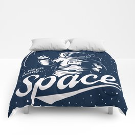 I NEED MORE SPACE Comforters