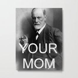 Your Mom Metal Print