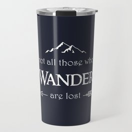 """""""Not All Those Who Wander are Lost"""" Travel Mug"""