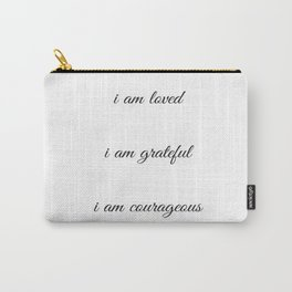 I am loved I am grateful I am courageous - Positive Affirmations Carry-All Pouch