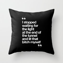 I Stopped Waiting for the Light at the End of the Tunnel and Lit that Bitch Myself black and white Throw Pillow