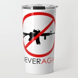 Never Again Slogan Protest Against School Violence Say No to Assault Weapons Travel Mug