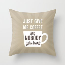 Just Give Me Coffee Throw Pillow