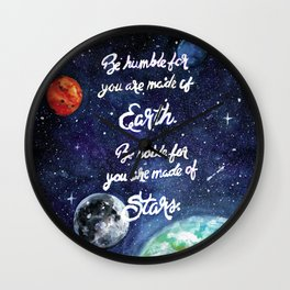 Be humble for you are made of earth. Be noble for you are made of stars. Wall Clock