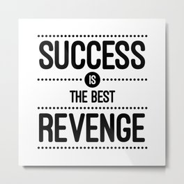 Success Is The Best Revenge (White) Quote Metal Print