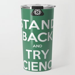"""""""Stand Back and Try Science"""" Travel Mug"""