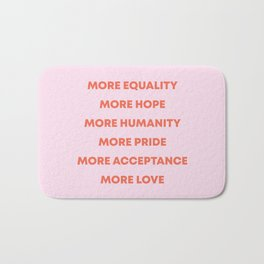 MORE EQUALITY, HOPE, HUMANITY, PRIDE, ACCEPTANCE, AND LOVE Bath Mat