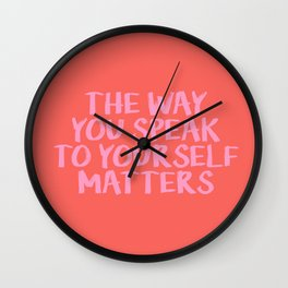 THE WAY YOU SPEAK TO YOURSELF MATTERS Wall Clock