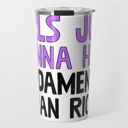 Girls Just Wanna Have Fundamental Human Rights Travel Mug