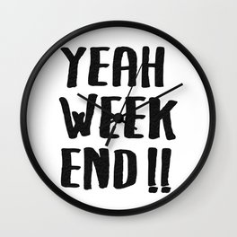 YEAH WEEKEND Wall Clock
