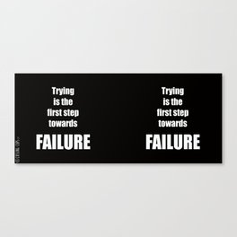 Trying Is The First Step Towards Failure Canvas Print