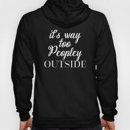 Too Peopley Outside Funny Quote Hoody