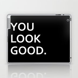 You look good funny hipster humor quote saying Laptop & iPad Skin