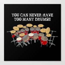 You Can Never Have Too Many Drums! Canvas Print