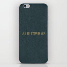 AF Is Stupid AF iPhone Skin