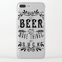 beer helps make things not suck  - I love beer Clear iPhone Case