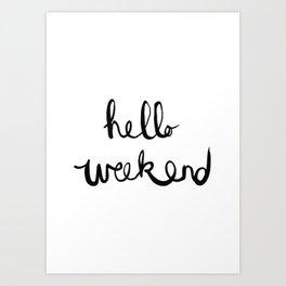 Hello Weekend Art Print