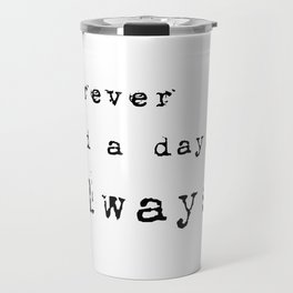 Forever and a day, always - Lyrics collection Travel Mug