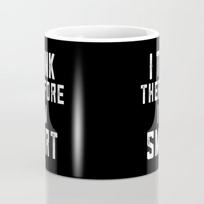 I Think Therefore I Am Smart Coffee Mug