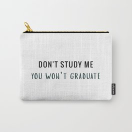 Don't study me Carry-All Pouch