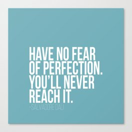 Have no fear of perfection Canvas Print