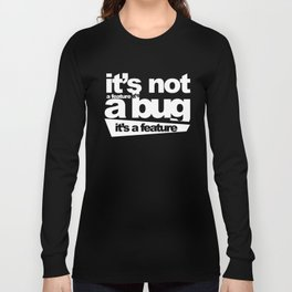 Bug or feature Long Sleeve T-shirt