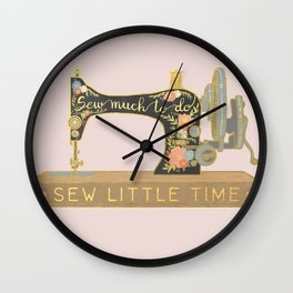 Sew Much To Do, Sew Little Time Wall Clock