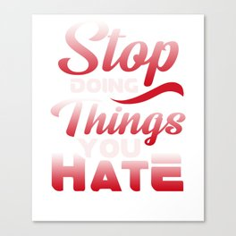 Awesome Stop Doing Things You Hate Motivational Canvas Print