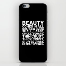 Beauty Comes in All Shapes and Sizes Pizza (Black & White) iPhone Skin
