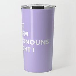 GET THEM PRONOUNS RIGHT ! Travel Mug