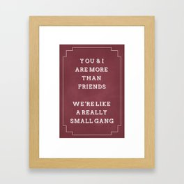You and I are more than friends, we're like a really small gang. cute friend gift Mug Framed Art Print