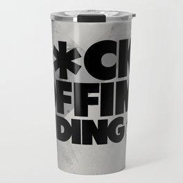 FCK OFF IM RIDING Travel Mug