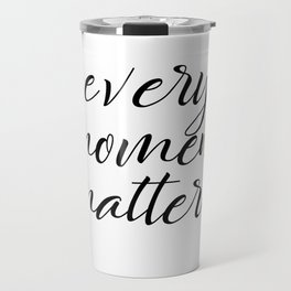 Every Moment Matters Quote Travel Mug