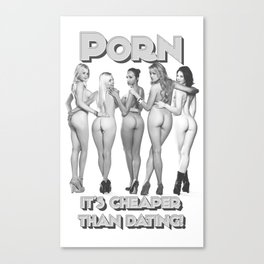 Porn - it's cheaper than dating Canvas Print