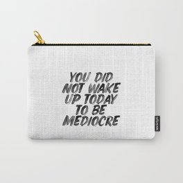 You Did Not Wake Up Today To Be Mediocre black and white typography poster for home decor bedroom Carry-All Pouch